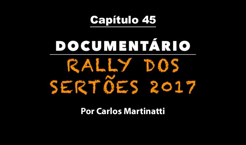 Capítulo 45 – ESCOLHAS– Documentário Rally dos Sertões 2017 por Carlos Martinatti