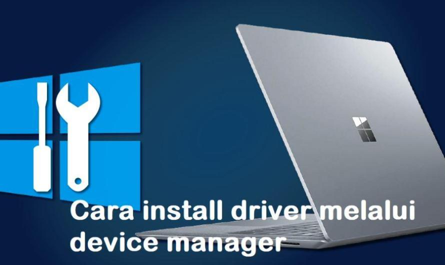 TUTORIAL INSTALL DRIVER MELALUI DEVICE MANAGER (WINDOWS)