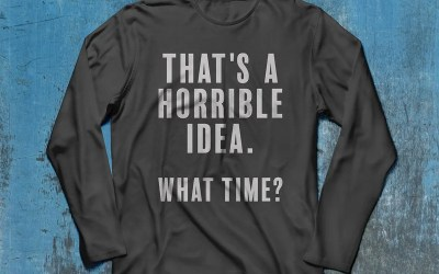 That's a horrible idea – What time?