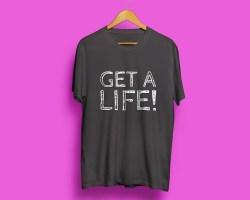 Get a life! - Skaffa dig ett liv!