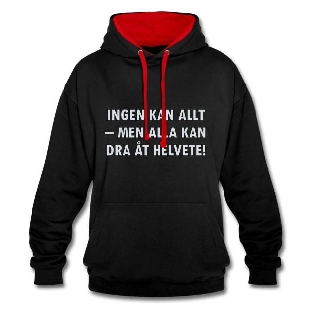 Ingen kan allt - men alla kan dra åt helvete - Kontrastluvtröja hoodie av unisexmodell