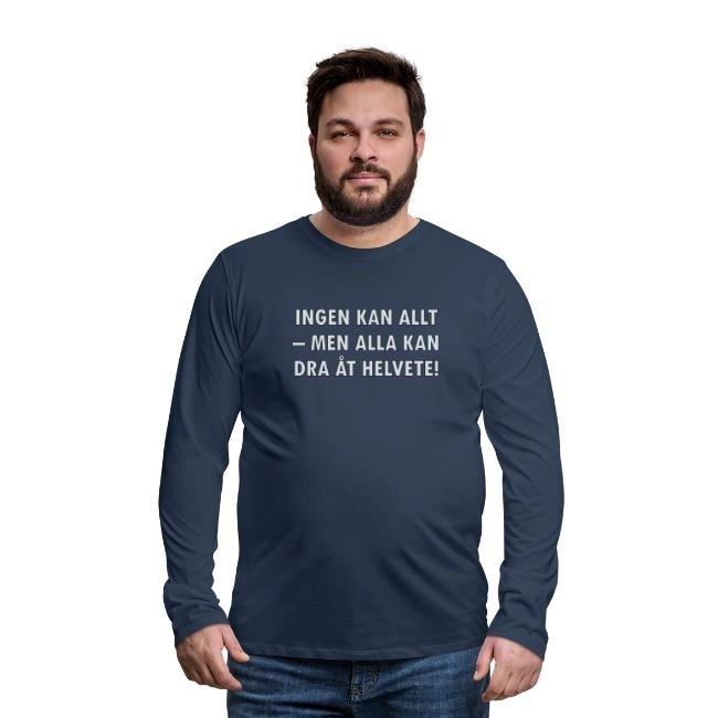 Ingen kan allt - men alla kan dra åt helvete - Långärmad premium T-shirt herr