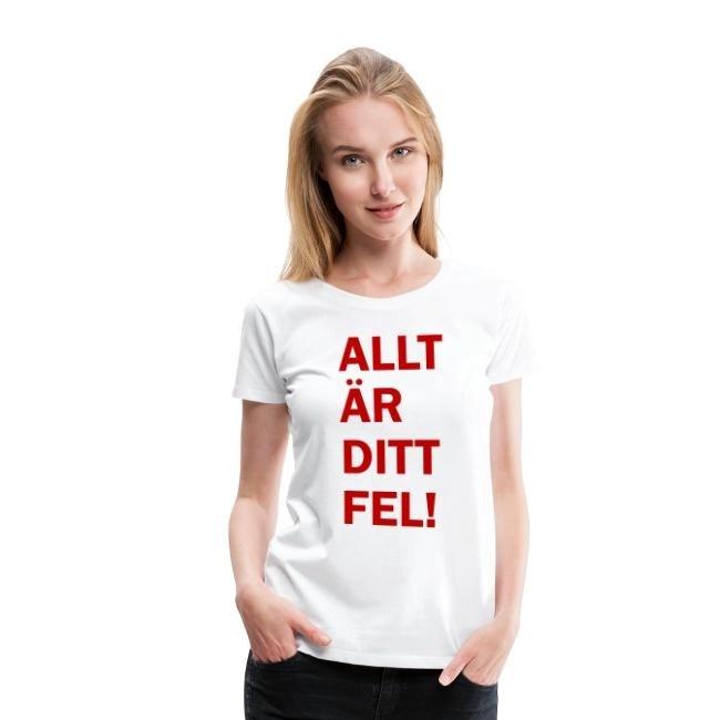 Allt är ditt fel! - Premium T-shirt dam