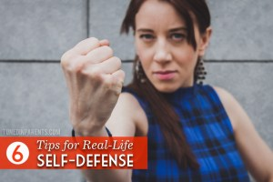 Tuned In Parents - 6 Tips for Real-Life Self-Defense