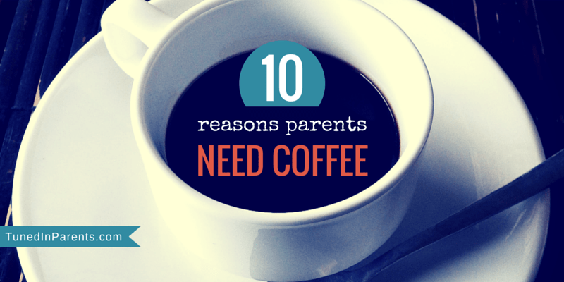 10 Reasons Parents Need Coffee