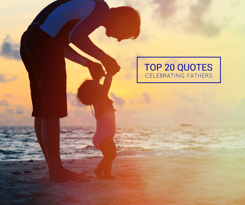 Top 20 Quotes Celebrating Fathers