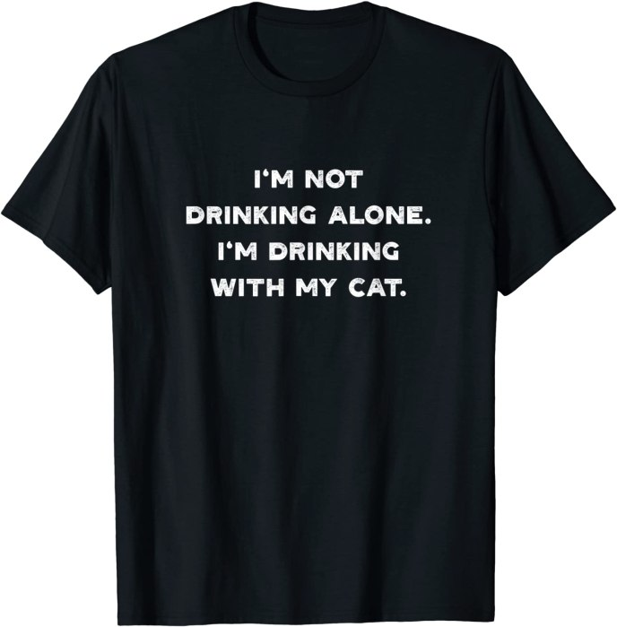 I'm Not Drinking Alone I'm Drinking with my Cat T-Shirt