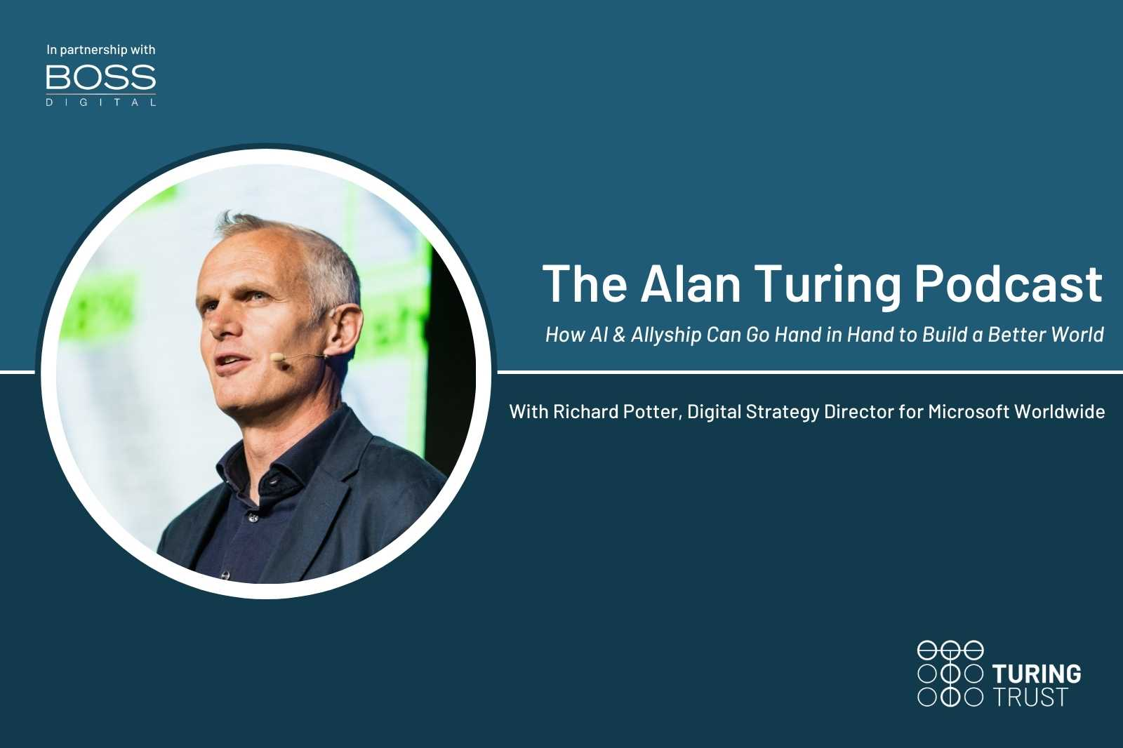 The Alan Turing Podcast: How AI & Allyship Can Go Hand in Hand to Build a Better World   With Richard Potter, Digital Strategy Director for Microsoft's Worldwide Digital Partnerships Team