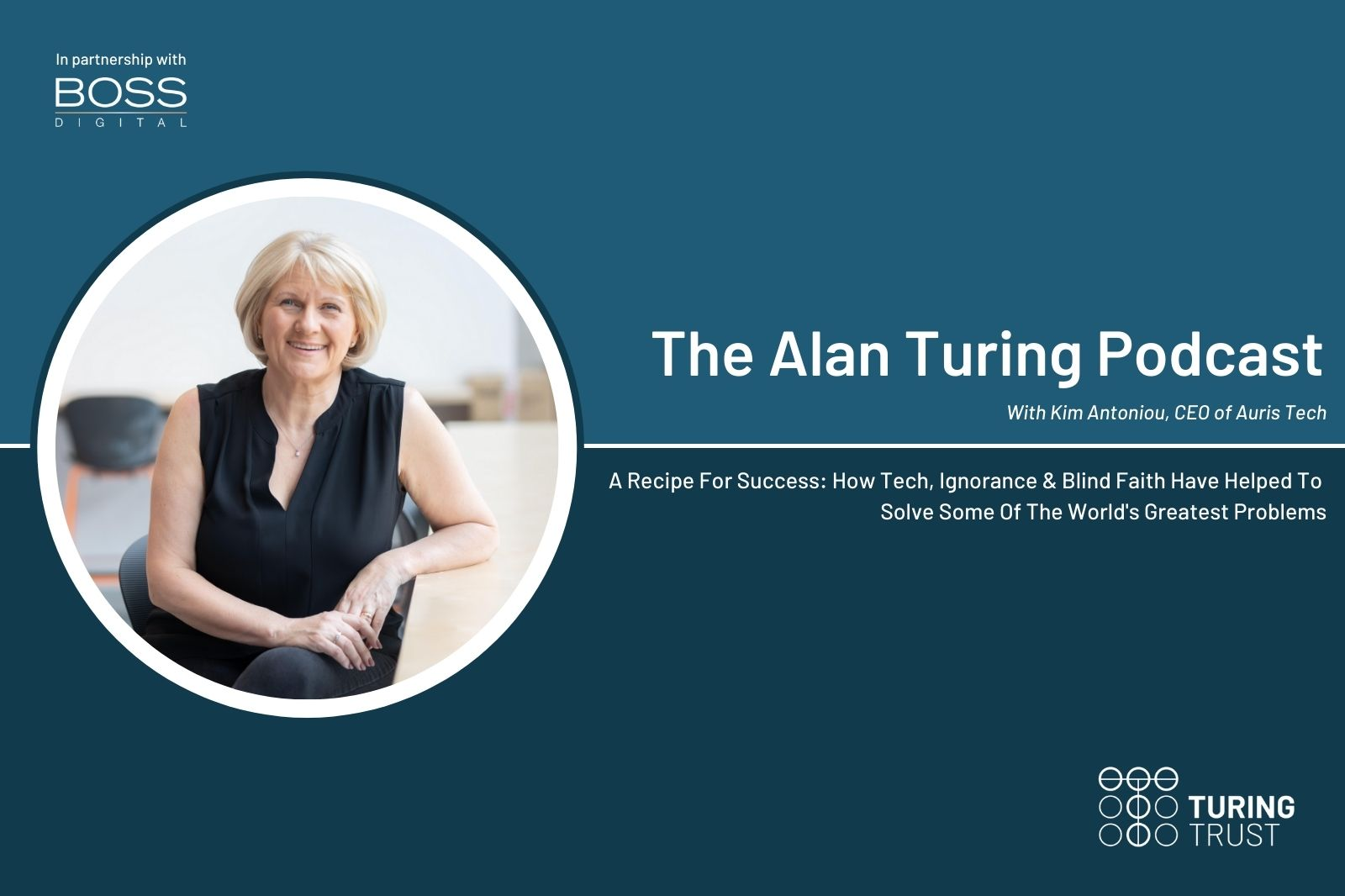 The Alan Turing Podcast: A Recipe For Success – How Tech, Ignorance & Blind Faith Have Helped To Solve Some Of The World's Greatest Problems | Kim Antoniou of Auris Tech