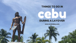 Things to do in Cebu during a layover | Turista Boy