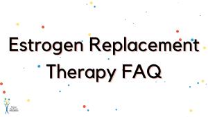 Estrogen Replacement Therapy FAQ
