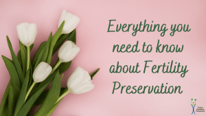 Everything you need to know about fertility preservation