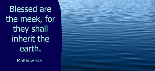 Matthew 5:5, Meek, Beatitudes, Sermon on the Mount, Inherit the earth.