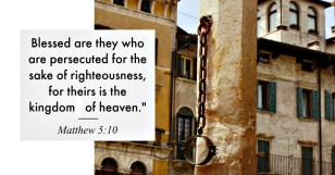Blessed, Beatitudes, Matthew 5:10; Persecuted; Sermon on the Mount; Kingdom of Heaven;