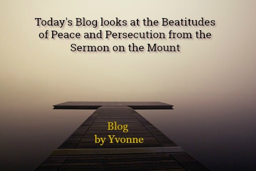 Blog; Blog by Yvonne; Beatitudes; Sermon on the mount; Matthew 5; Peaceful; Persecuted