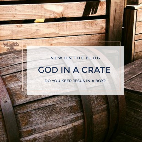 God in a box; Blog by Yvonne; Do you box up Jesus; Crate; Limiting God; Relationship with Jesus;