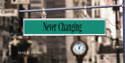 Never Changing Blog by Yvonne