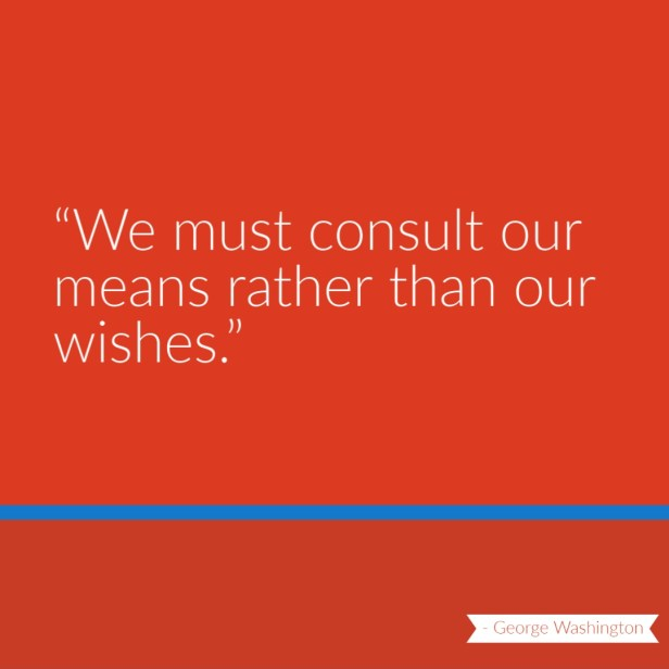 We must consult our means rather than our wishes quote