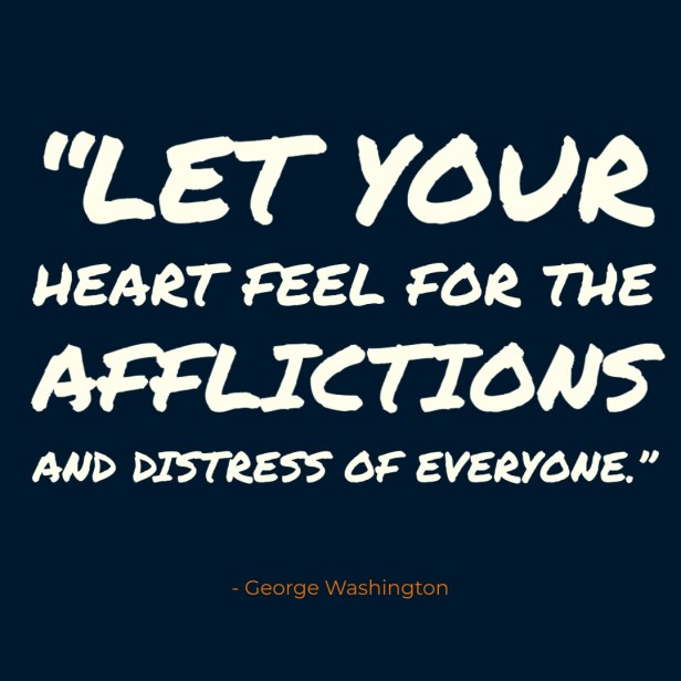 Let your heart feel for the afflictions and distress of everyone quote