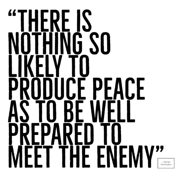 There is nothing so likely to produce peace as to be well prepared to meet the enemy quote