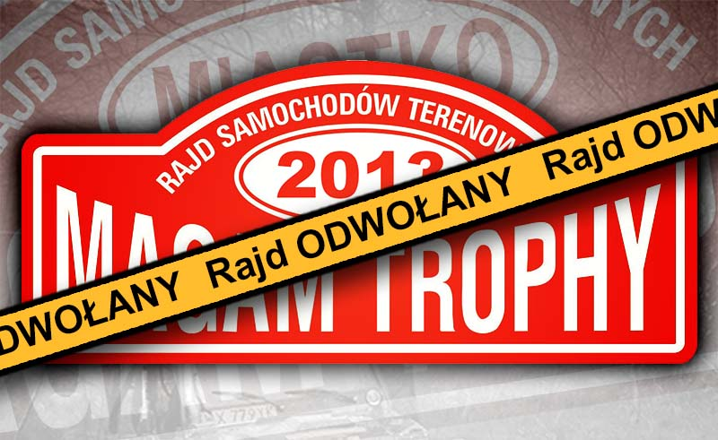 Rajd Magam Trophy 2013 odwołany