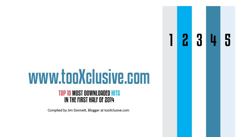 Tooxclusive.com Top 10 Most Downloaded Hits In The First Half Of 2014