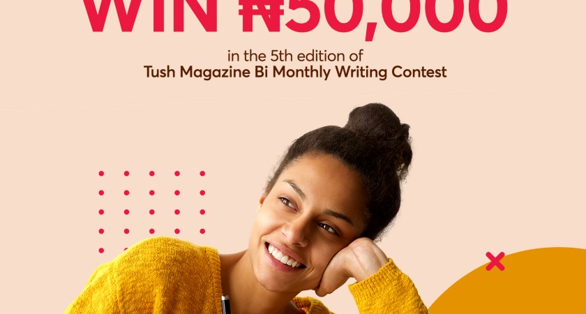 "Submit Your Entry To Win 50k In The ""Tush Magazine Bi-monthly Writing Contest"" [5th Edition]"