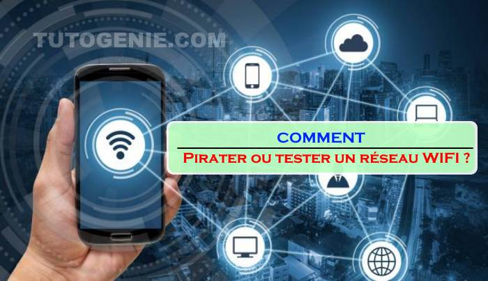 Les meilleurs applications pour pirater ou tester un réseau WIFI
