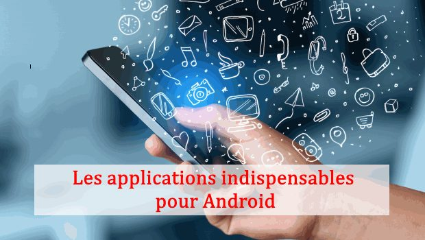 Les applications indispensables pour Android
