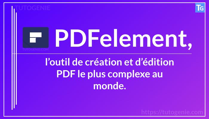 PDFelement, l'outil de création et d'édition PDF le plus complexe au monde.