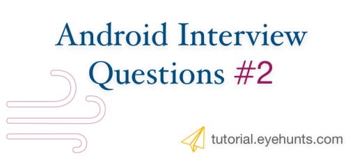 Top 3 Android Interview Questions Android Developer