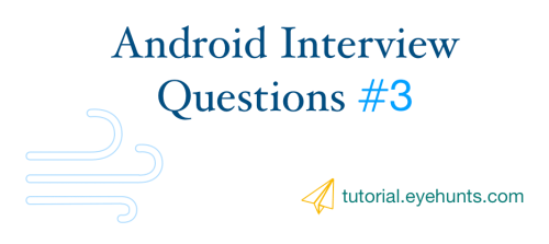 Android Interview questions part 3 android developer