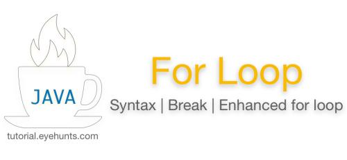 Java For Loop with Example Syntax Break Enhanced for loop