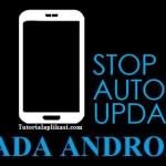 Cara Mudah Menghentikan Pembaruan/Update Aplikasi Otomatis