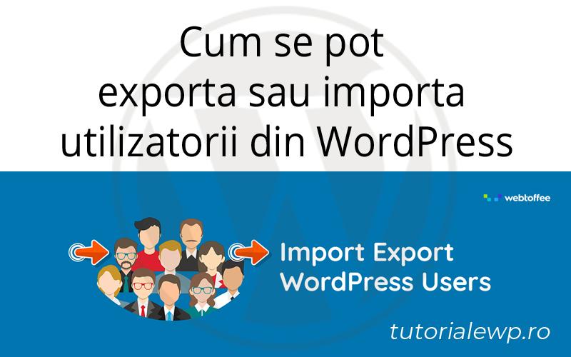 Cum se pot exporta sau importa utilizatorii din WordPress