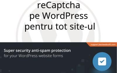 reCaptcha pe WordPress pentru tot site-ul