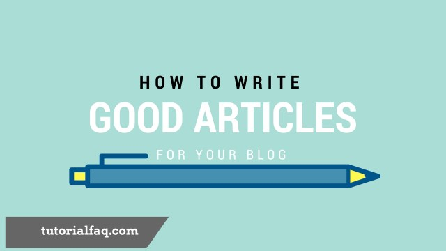 12 essential tips for writing Good Articles - Tutorial FAQ