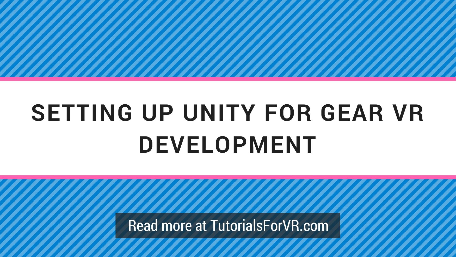 Setting up Unity for Gear VR development VR Tutorials to Help Build