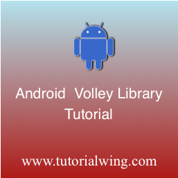 Android Volley Library Tutorial With Example - Tutorialwing