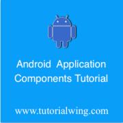 Tutorialwing - Android Application components