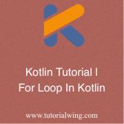 Tutoriawing - Kotlin for loop or for loop in kotlin