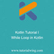 Tutorialwing Kotin while loop in koltin
