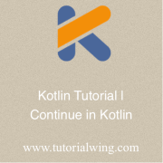 Tutorialwing - Continue in kotlin with example