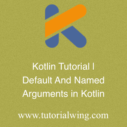 Default And Named Arguments in Kotlin With Example