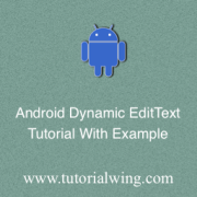 Android EditText Tutorial Android Edittext Widget Tutorial Create EditText programmatically Create EditText Dynamically