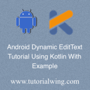 Tutorialwing Create Android EditText Programmatically in Kotlin , Create EditText dynamically in Kotlin