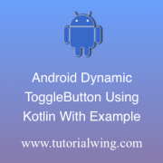 Tutorialwing Android Kotlin Dynamic Button Logo Create Toggle Button Programmatically in Kotlin Create Toggle Button dynamically in Kotin Create Toggle Button widget programmatically