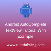 Tutorialwing Android AutoCompleteTextView Tutorial Logo Android AutoCompleteTextview widget tutorial with example