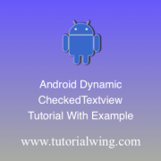 Tutorialwing Android checkedTextview programmatically in android Creating checkedTextview dynamically in android