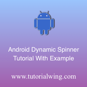 Create An Android Spinner Programmatically in Android - Tutorialwing